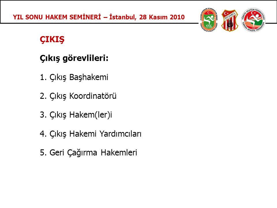 YIL SONU HAKEM SEMİNERİ – İstanbul, 28 Kasım 2010 ÇIKIŞ Çıkış görevlileri: 1.