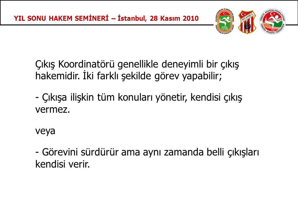 YIL SONU HAKEM SEMİNERİ – İstanbul, 28 Kasım 2010 Çıkış Koordinatörü genellikle deneyimli bir çıkış hakemidir.