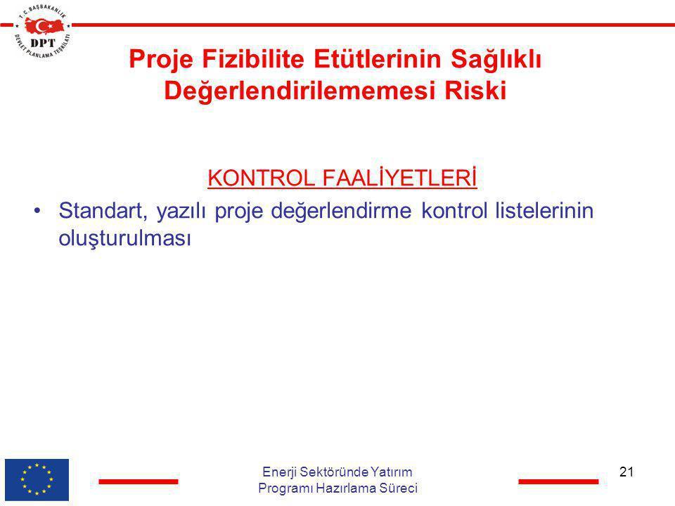 Proje Fizibilite Etütlerinin Sağlıklı Değerlendirilememesi Riski KONTROL FAALİYETLERİ •Standart, yazılı proje değerlendirme kontrol listelerinin oluşt