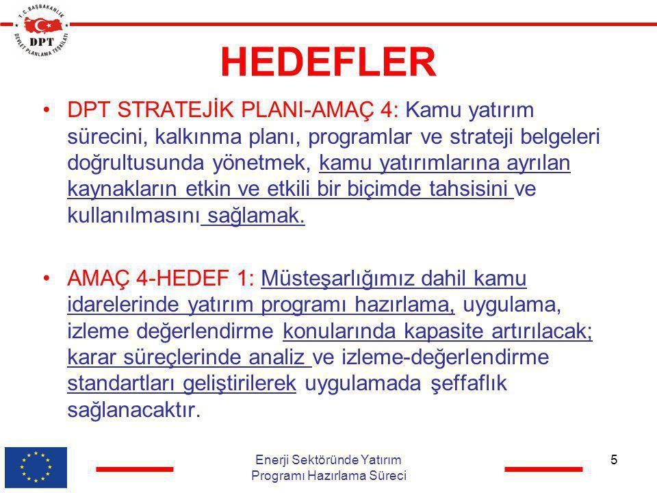 HEDEFLER •DPT STRATEJİK PLANI-AMAÇ 4: Kamu yatırım sürecini, kalkınma planı, programlar ve strateji belgeleri doğrultusunda yönetmek, kamu yatırımları