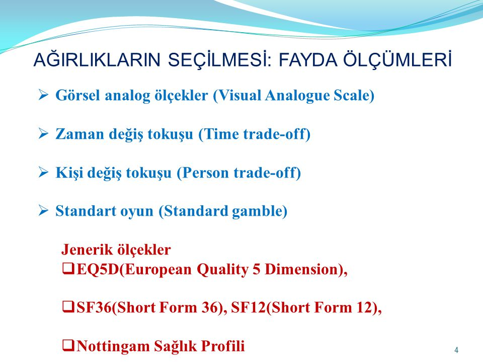 AĞIRLIKLARIN SEÇİLMESİ: FAYDA ÖLÇÜMLERİ  Görsel analog ölçekler (Visual Analogue Scale)  Zaman değiş tokuşu (Time trade-off)  Kişi değiş tokuşu (Pe