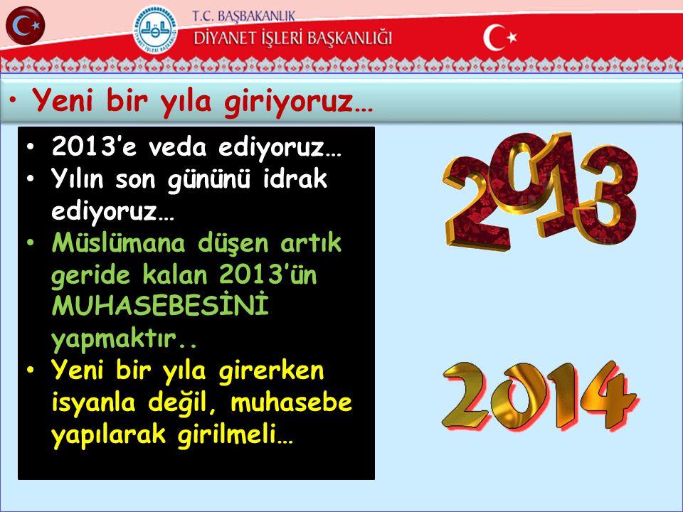 25 •Yeni bir yıla giriyoruz… • 2013'e veda ediyoruz… • Yılın son gününü idrak ediyoruz… • Müslümana düşen artık geride kalan 2013'ün MUHASEBESİNİ yapm