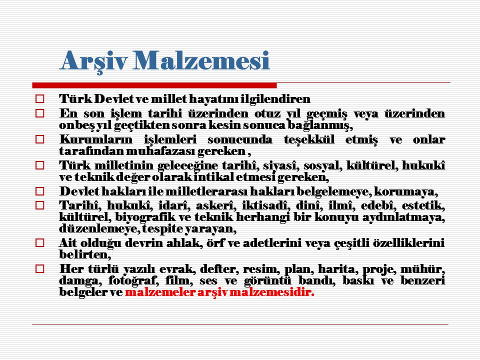 Arşiv Malzemesi  Türk Devlet ve millet hayatını ilgilendiren  En son işlem tarihi üzerinden otuz yıl geçmiş veya üzerinden onbeş yıl geçtikten sonra
