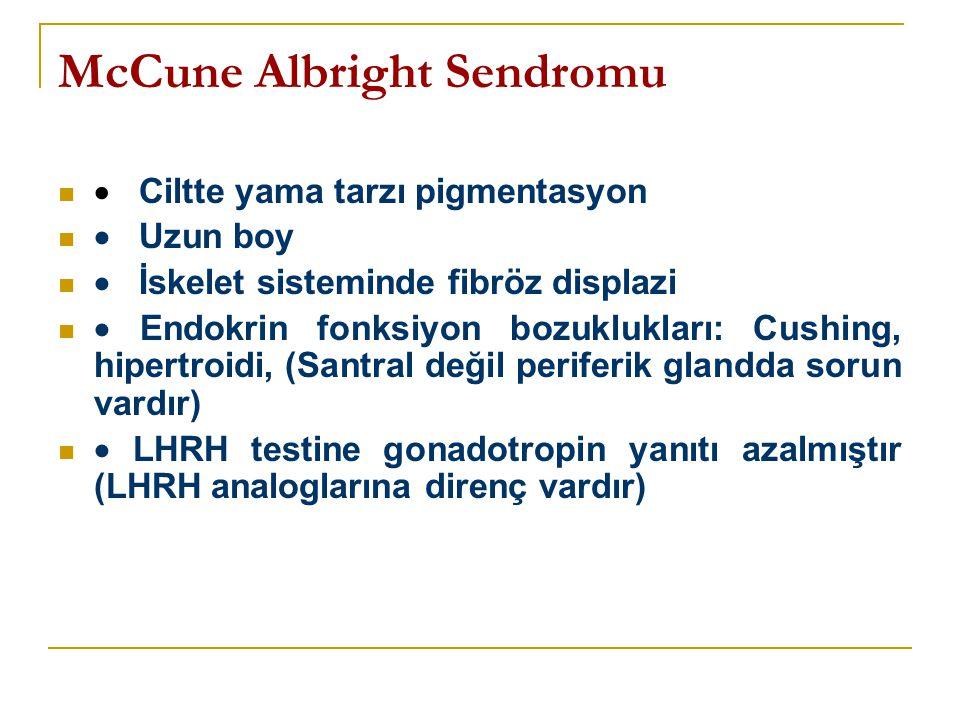 McCune Albright Sendromu   Ciltte yama tarzı pigmentasyon   Uzun boy   İskelet sisteminde fibröz displazi   Endokrin fonksiyon bozuklukları: C