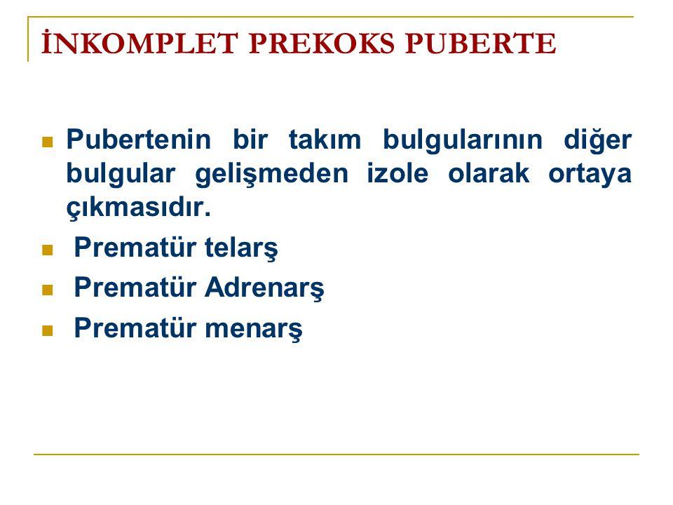 İNKOMPLET PREKOKS PUBERTE  Pubertenin bir takım bulgularının diğer bulgular gelişmeden izole olarak ortaya çıkmasıdır.  Prematür telarş  Prematür A