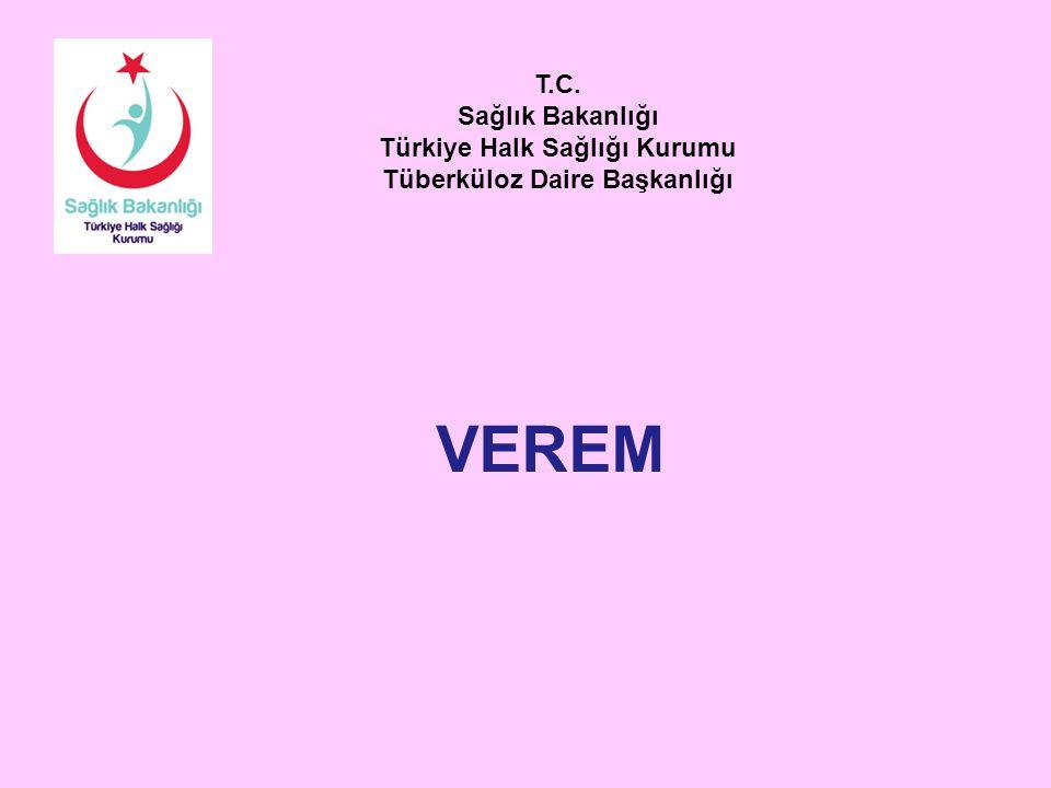 VEREM T.C. Sağlık Bakanlığı Türkiye Halk Sağlığı Kurumu Tüberküloz Daire Başkanlığı