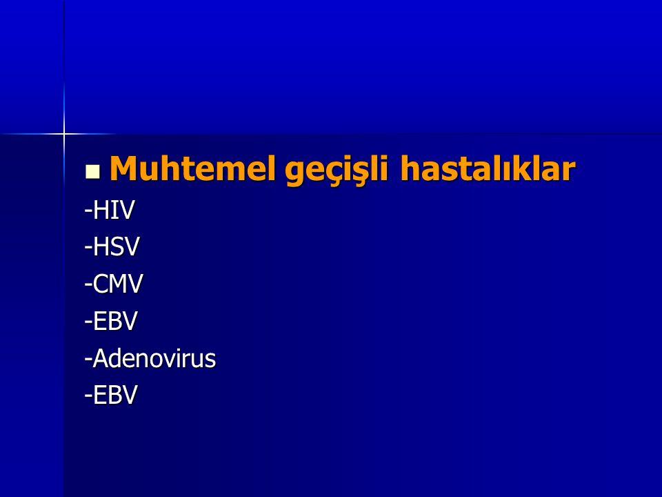  Muhtemel geçişli hastalıklar -HIV-HSV-CMV-EBV-Adenovirus-EBV