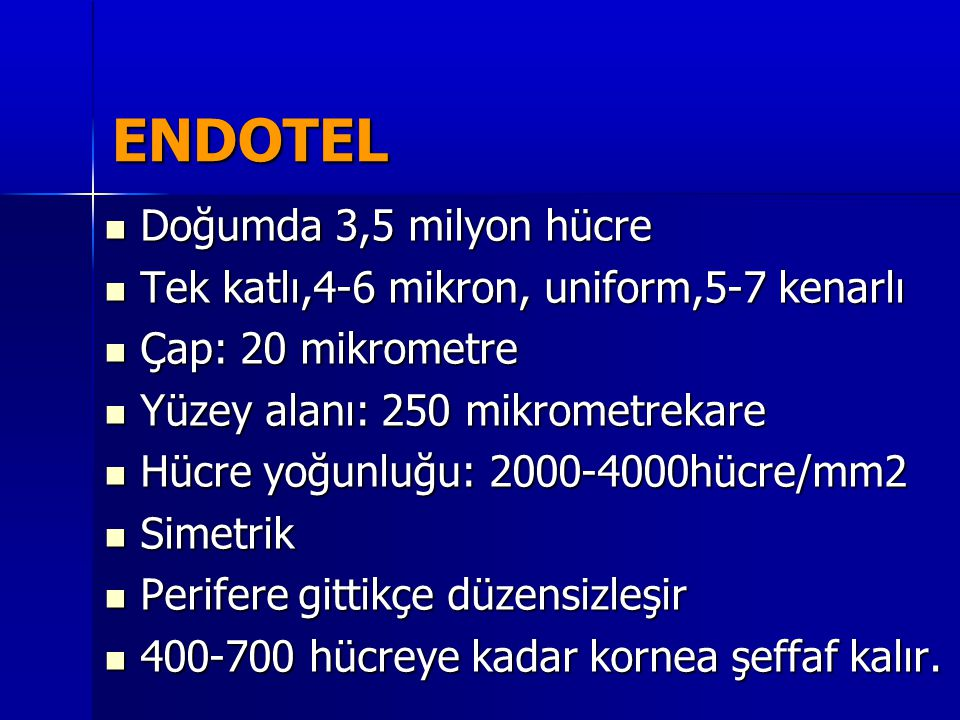 ENDOTEL  Doğumda 3,5 milyon hücre  Tek katlı,4-6 mikron, uniform,5-7 kenarlı  Çap: 20 mikrometre  Yüzey alanı: 250 mikrometrekare  Hücre yoğunluğ