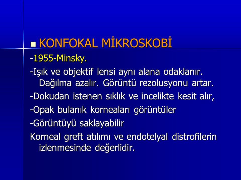  KONFOKAL MİKROSKOBİ -1955-Minsky. -Işık ve objektif lensi aynı alana odaklanır. Dağılma azalır. Görüntü rezolusyonu artar. -Dokudan istenen sıklık v