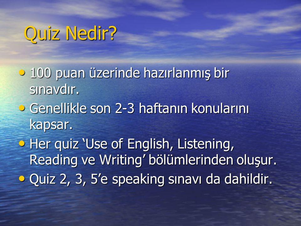 Quiz Nedir? Quiz Nedir? • 100 puan üzerinde hazırlanmış bir sınavdır. • Genellikle son 2-3 haftanın konularını kapsar. • Her quiz 'Use of English, Lis