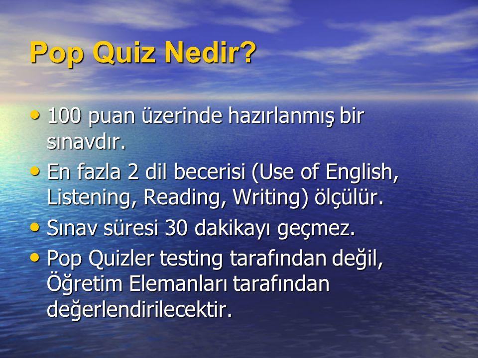 Pop Quiz Nedir? • 100 puan üzerinde hazırlanmış bir sınavdır. • En fazla 2 dil becerisi (Use of English, Listening, Reading, Writing) ölçülür. • Sınav