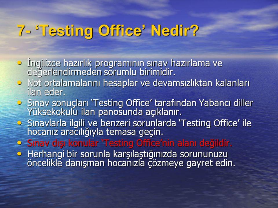 7- 'Testing Office' Nedir? • İngilizce hazırlık programının sınav hazırlama ve değerlendirmeden sorumlu birimidir. • Not ortalamalarını hesaplar ve de