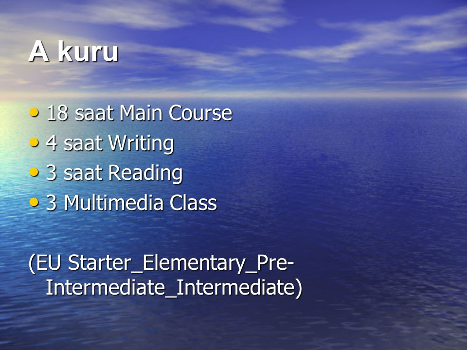 A kuru • 18 saat Main Course • 4 saat Writing • 3 saat Reading • 3 Multimedia Class (EU Starter_Elementary_Pre- Intermediate_Intermediate)