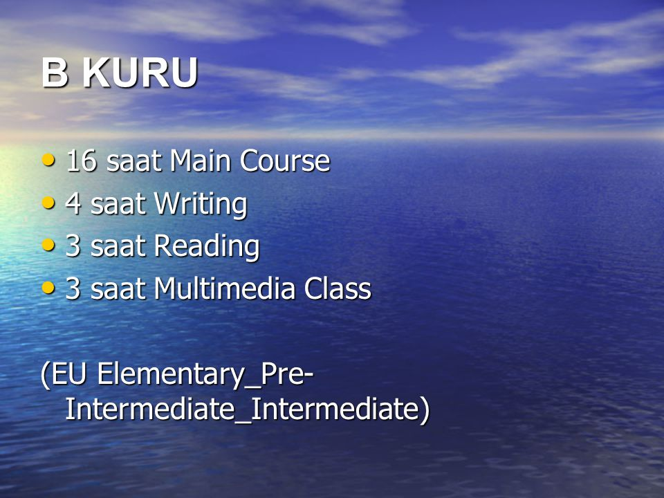 B KURU • 16 saat Main Course • 4 saat Writing • 3 saat Reading • 3 saat Multimedia Class (EU Elementary_Pre- Intermediate_Intermediate)