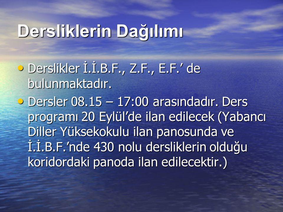 • Derslikler İ.İ.B.F., Z.F., E.F.' de bulunmaktadır. • Dersler 08.15 – 17:00 arasındadır. Ders programı 20 Eylül'de ilan edilecek (Yabancı Diller Yüks