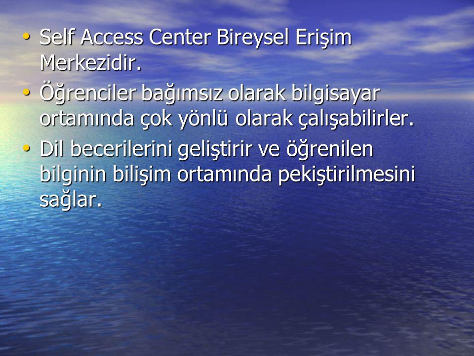 • Self Access Center Bireysel Erişim Merkezidir. • Öğrenciler bağımsız olarak bilgisayar ortamında çok yönlü olarak çalışabilirler. • Dil becerilerini