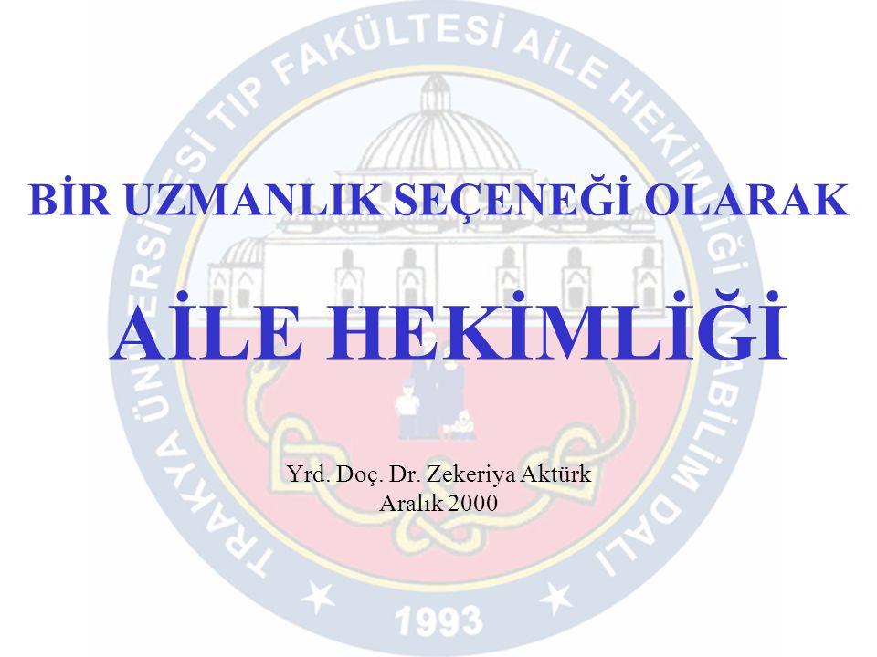 BİR UZMANLIK SEÇENEĞİ OLARAK AİLE HEKİMLİĞİ Yrd. Doç. Dr. Zekeriya Aktürk Aralık 2000