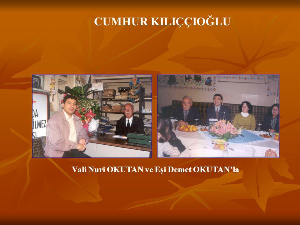 CUMHUR KILIÇÇIOĞLU Vali Naci PARMAKSIZ'la Vali Osman ACAR'laVali Mehmet SÜER'le