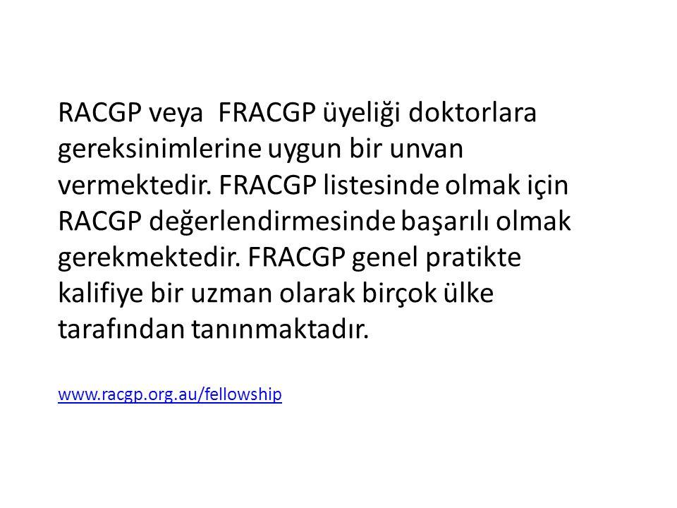 RACGP veya FRACGP üyeliği doktorlara gereksinimlerine uygun bir unvan vermektedir. FRACGP listesinde olmak için RACGP değerlendirmesinde başarılı olma