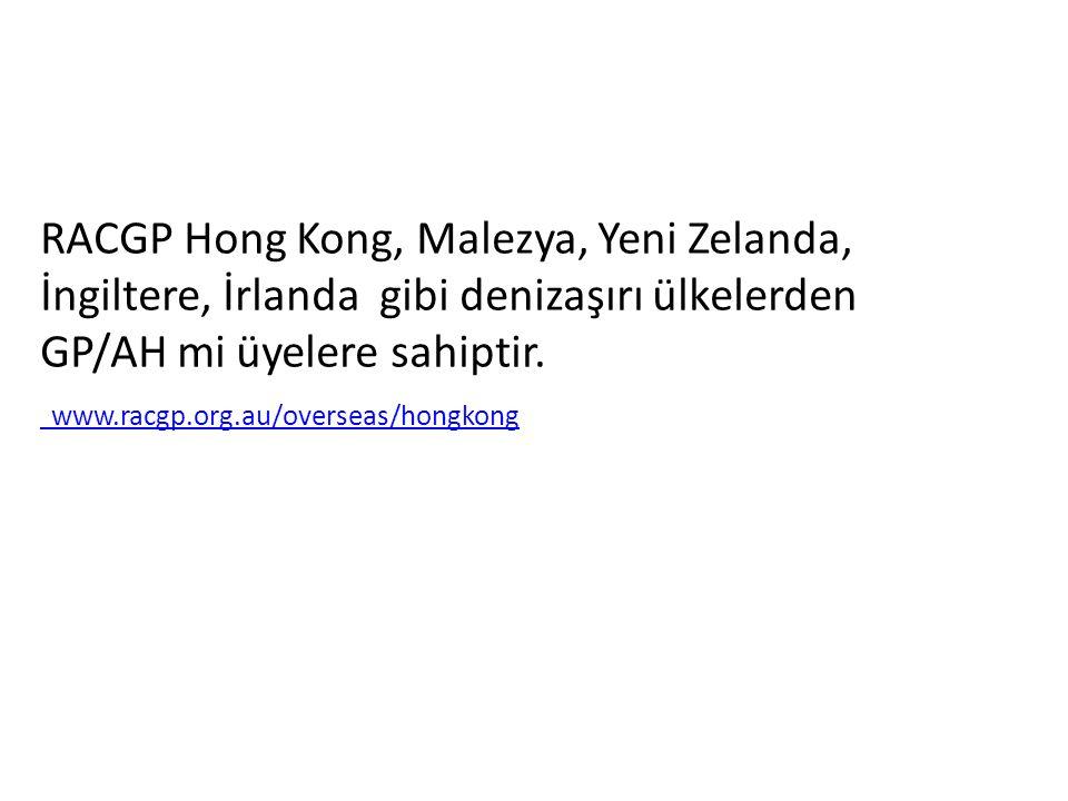 RACGP Hong Kong, Malezya, Yeni Zelanda, İngiltere, İrlanda gibi denizaşırı ülkelerden GP/AH mi üyelere sahiptir. www.racgp.org.au/overseas/hongkong ww
