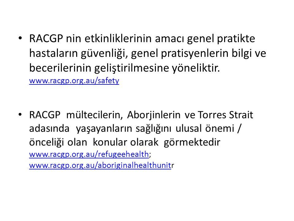 • RACGP nin etkinliklerinin amacı genel pratikte hastaların güvenliği, genel pratisyenlerin bilgi ve becerilerinin geliştirilmesine yöneliktir. www.ra