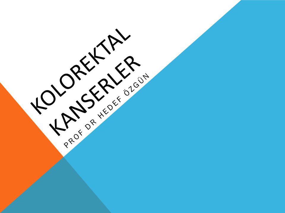 KOLOREKTAL KANSERLER PROF DR HEDEF ÖZGÜN