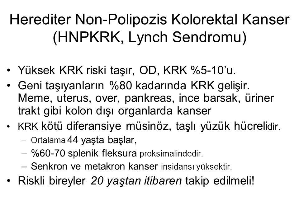 Herediter Non-Polipozis Kolorektal Kanser (HNPKRK, Lynch Sendromu) •Yüksek KRK riski taşır, OD, KRK %5-10'u. •Geni taşıyanların %80 kadarında KRK geli
