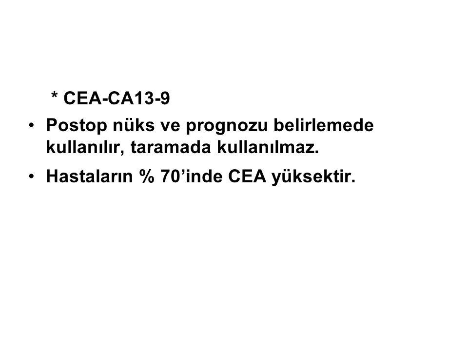 * CEA-CA13-9 •Postop nüks ve prognozu belirlemede kullanılır, taramada kullanılmaz. •Hastaların % 70'inde CEA yüksektir.
