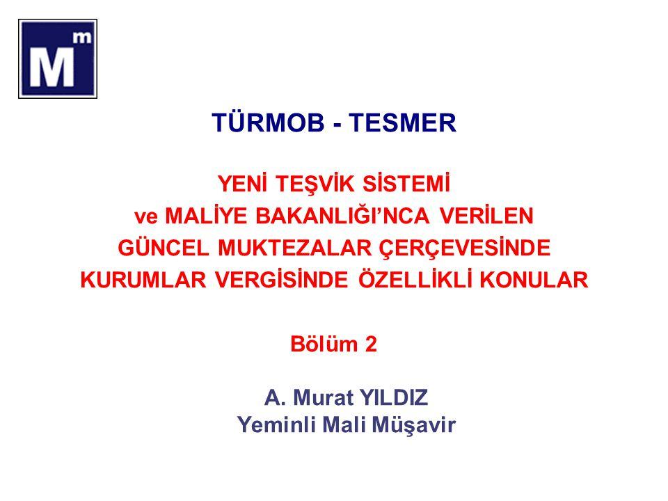 TÜRMOB - TESMER YENİ TEŞVİK SİSTEMİ ve MALİYE BAKANLIĞI'NCA VERİLEN GÜNCEL MUKTEZALAR ÇERÇEVESİNDE KURUMLAR VERGİSİNDE ÖZELLİKLİ KONULAR Bölüm 2 A. Mu