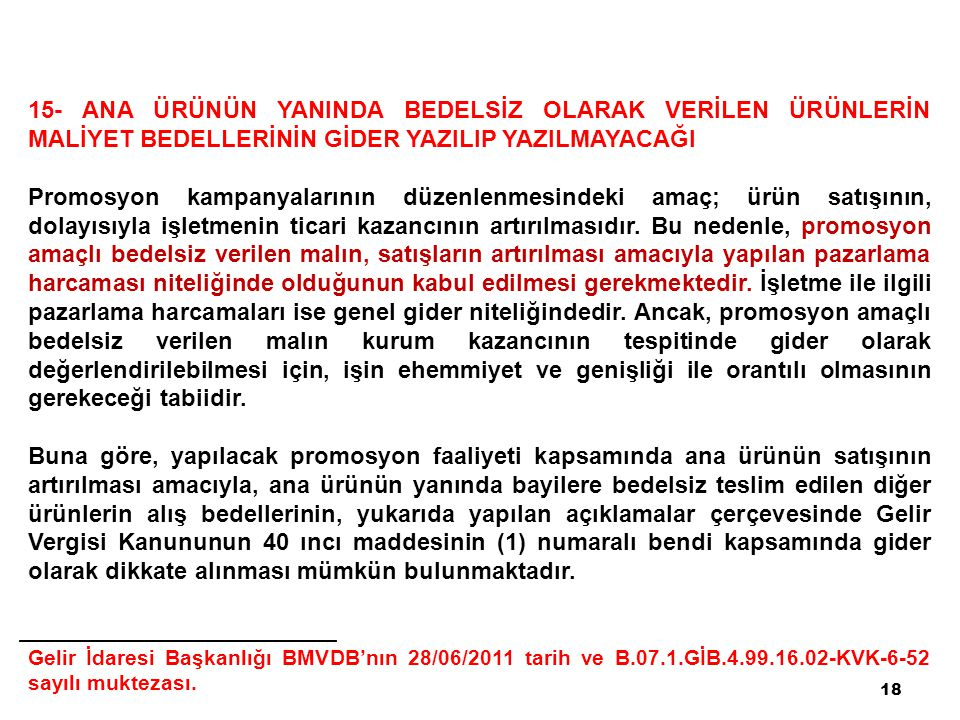 18 15- ANA ÜRÜNÜN YANINDA BEDELSİZ OLARAK VERİLEN ÜRÜNLERİN MALİYET BEDELLERİNİN GİDER YAZILIP YAZILMAYACAĞI Promosyon kampanyalarının düzenlenmesinde