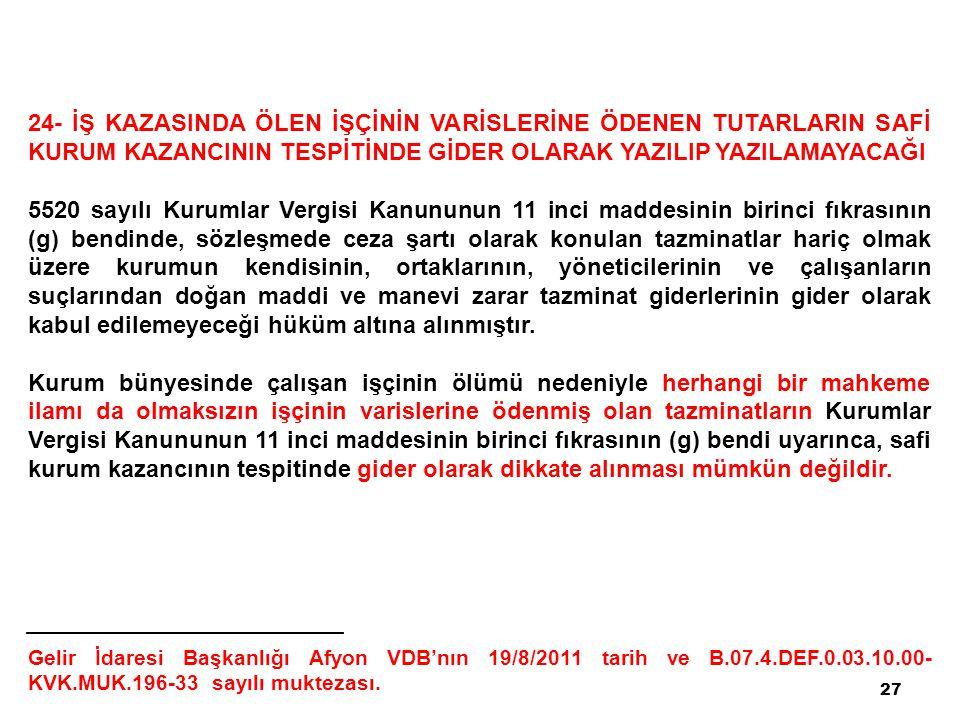 27 24- İŞ KAZASINDA ÖLEN İŞÇİNİN VARİSLERİNE ÖDENEN TUTARLARIN SAFİ KURUM KAZANCININ TESPİTİNDE GİDER OLARAK YAZILIP YAZILAMAYACAĞI 5520 sayılı Kuruml
