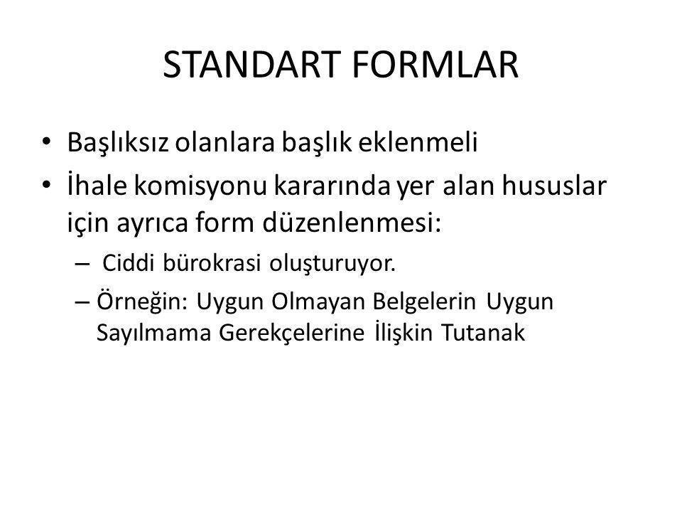 STANDART FORMLAR • Başlıksız olanlara başlık eklenmeli • İhale komisyonu kararında yer alan hususlar için ayrıca form düzenlenmesi: – Ciddi bürokrasi