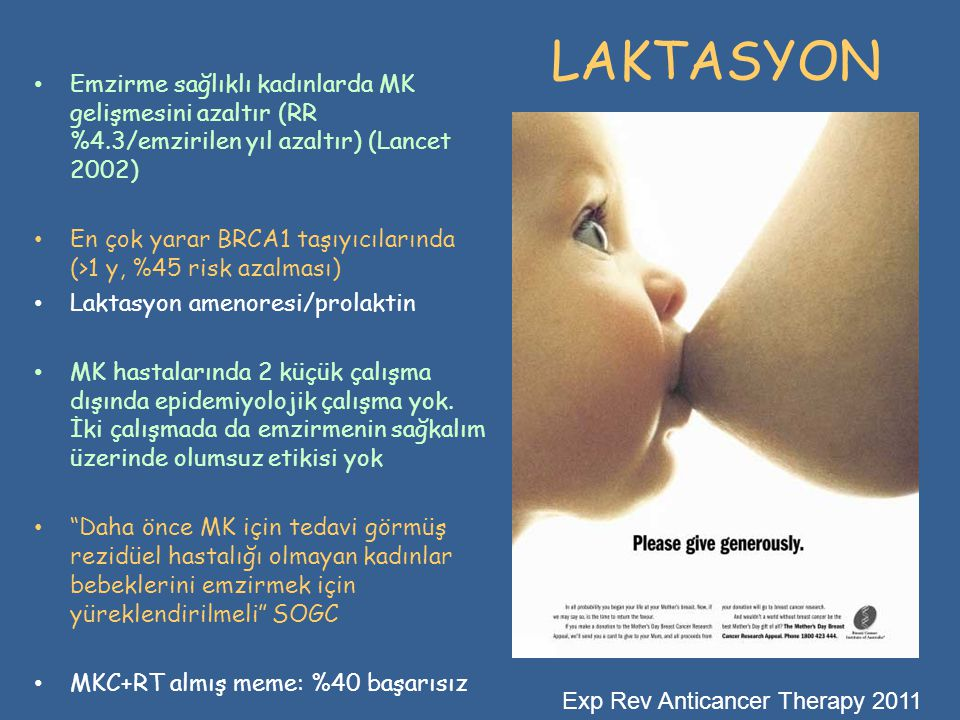LAKTASYON • Emzirme sağlıklı kadınlarda MK gelişmesini azaltır (RR %4.3/emzirilen yıl azaltır) (Lancet 2002) • En çok yarar BRCA1 taşıyıcılarında (>1