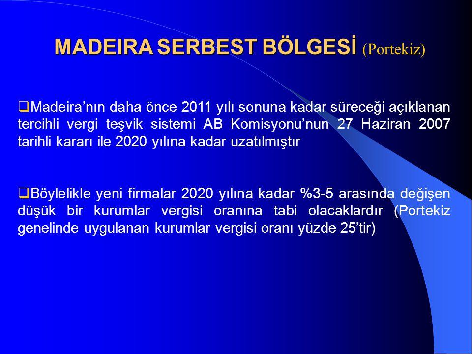 MADEIRA SERBEST BÖLGESİ MADEIRA SERBEST BÖLGESİ (Portekiz)  Madeira'nın daha önce 2011 yılı sonuna kadar süreceği açıklanan tercihli vergi teşvik sis