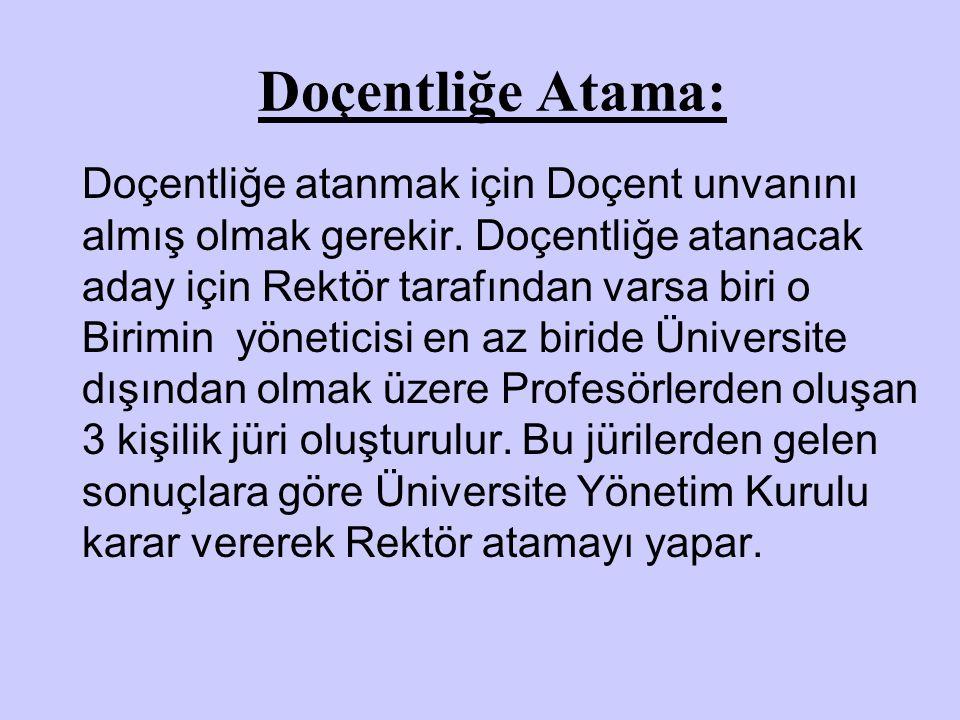 Doçentliğe Atama: Doçentliğe atanmak için Doçent unvanını almış olmak gerekir.