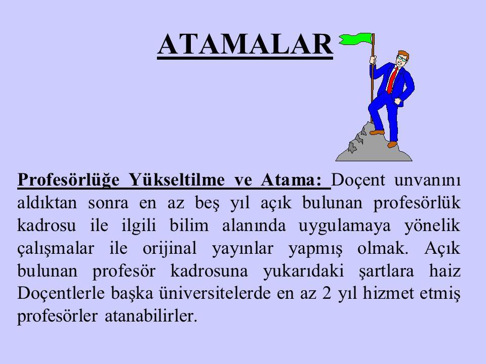 ATAMALAR Profesörlüğe Yükseltilme ve Atama: Doçent unvanını aldıktan sonra en az beş yıl açık bulunan profesörlük kadrosu ile ilgili bilim alanında uygulamaya yönelik çalışmalar ile orijinal yayınlar yapmış olmak.