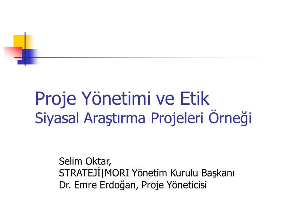 Proje Yönetimi ve Etik Siyasal Araştırma Projeleri Örneği Selim Oktar, STRATEJİ|MORI Yönetim Kurulu Başkanı Dr. Emre Erdoğan, Proje Yöneticisi