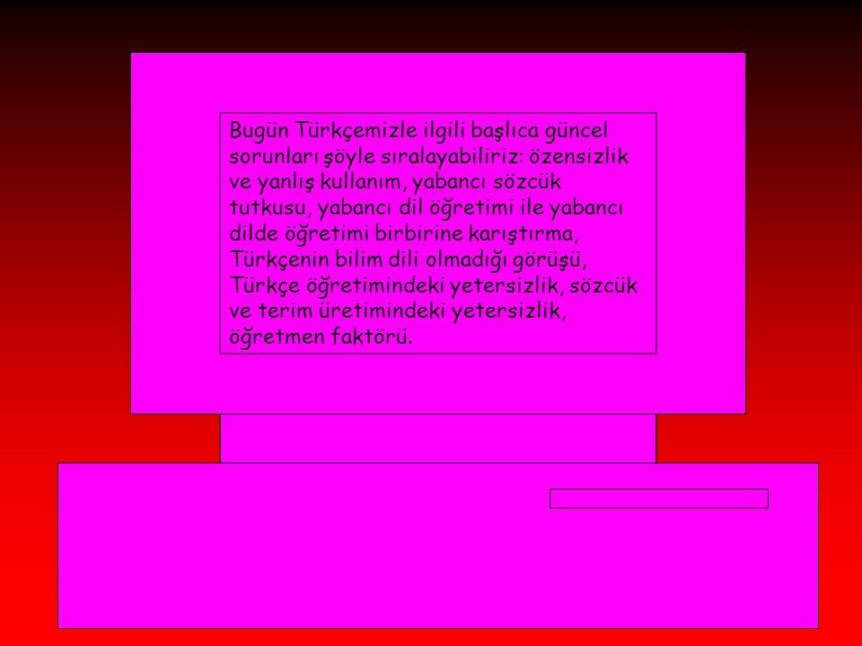 •Dil öğrenimi beyni, dolayısıyla düşünceyi değiştirir, biçimlendirir. sosyal yapının iç dokusunu ana dili oluşturur. Oysa Türkçemiz giderek zayıflıyor