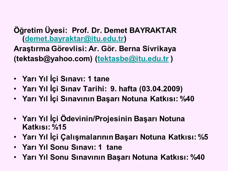 Öğretim Üyesi: Prof. Dr. Demet BAYRAKTAR (demet.bayraktar@itu.edu.tr)demet.bayraktar@itu.edu.tr Araştırma Görevlisi: Ar. Gör. Berna Sivrikaya (tektasb