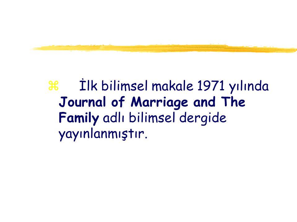 z İlk bilimsel makale 1971 yılında Journal of Marriage and The Family adlı bilimsel dergide yayınlanmıştır.