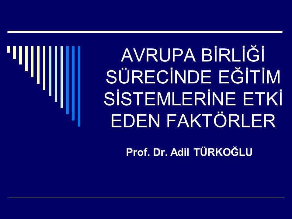AVRUPA BİRLİĞİ SÜRECİNDE EĞİTİM SİSTEMLERİNE ETKİ EDEN FAKTÖRLER Prof. Dr. Adil TÜRKOĞLU