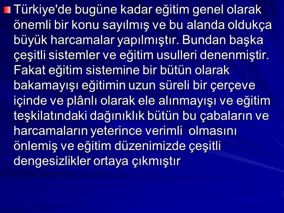 Türkiye'de bugüne kadar eğitim genel olarak önemli bir konu sayılmış ve bu alanda oldukça büyük harcamalar yapılmıştır. Bundan başka çeşitli sistemler