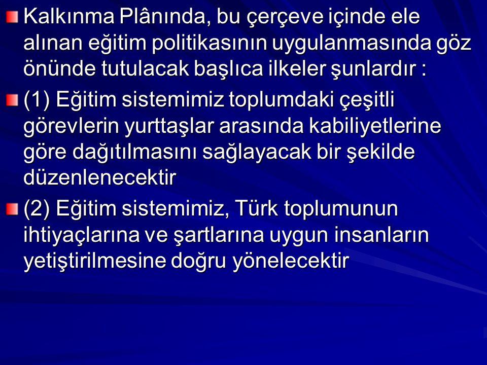 Tablo 358 de belirtilen bu eğitim hedeflerinin gerçekleşmesiyle Türkiye de okul çağında nüfus ile okuyan nüfus oranları ve çeşitli eğitim seviyelerinde meslekî, teknik ve genel eğitim oranlan Tablo 359 da görülmektedir