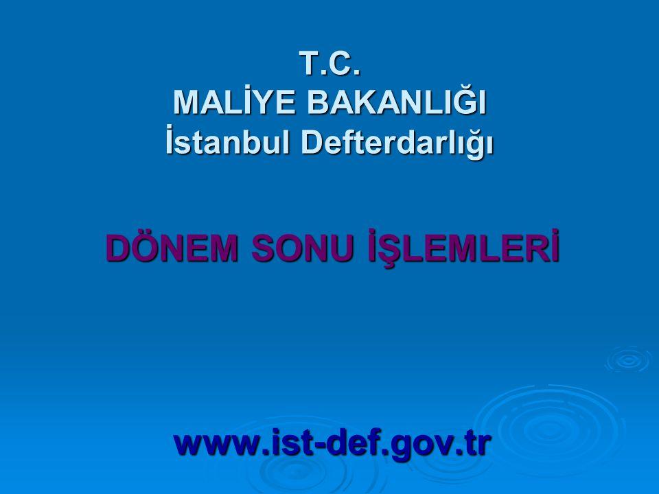 T.C. MALİYE BAKANLIĞI İstanbul Defterdarlığı DÖNEM SONU İŞLEMLERİ www.ist-def.gov.tr