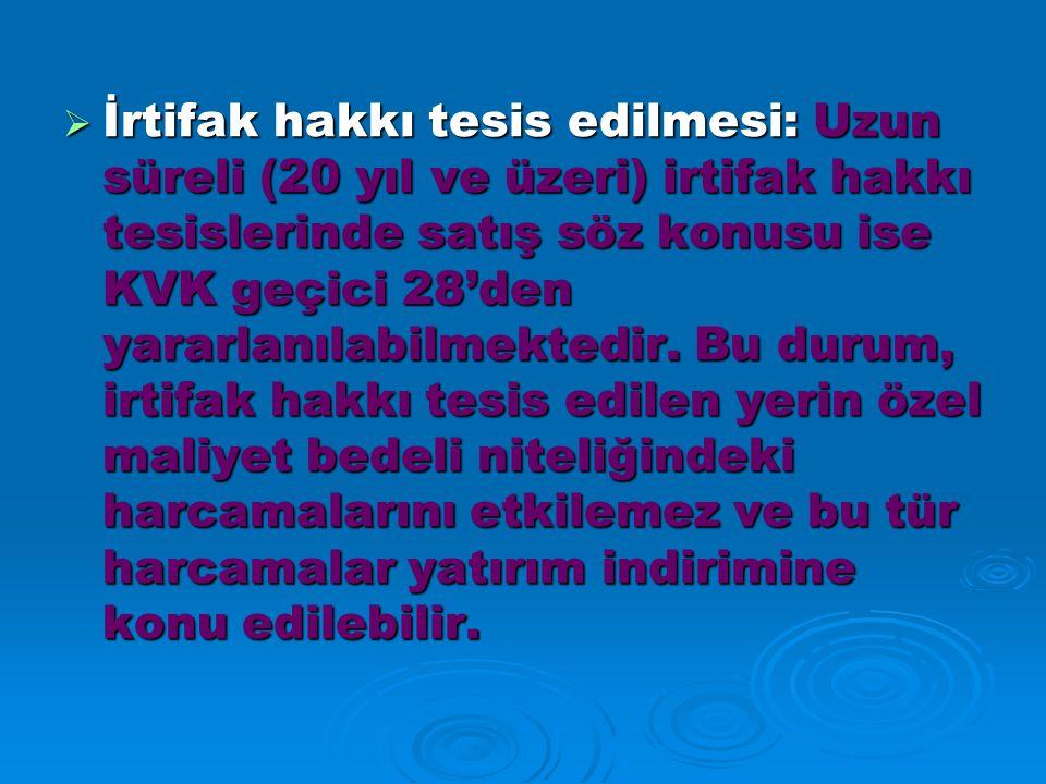  İrtifak hakkı tesis edilmesi: Uzun süreli (20 yıl ve üzeri) irtifak hakkı tesislerinde satış söz konusu ise KVK geçici 28'den yararlanılabilmektedir.