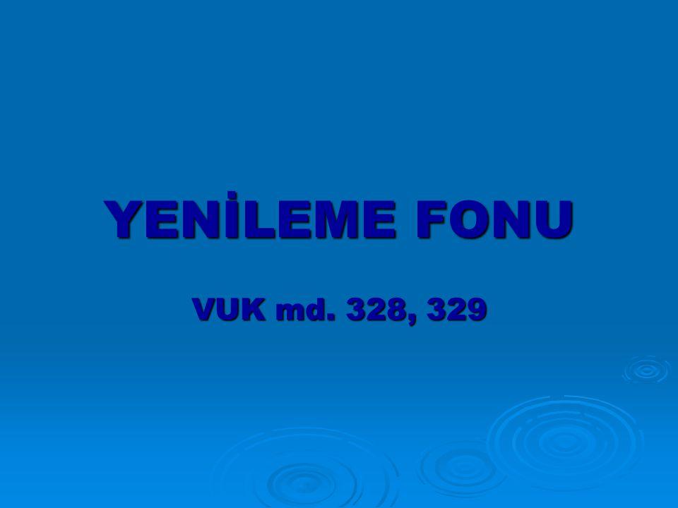 YENİLEME FONU VUK md. 328, 329