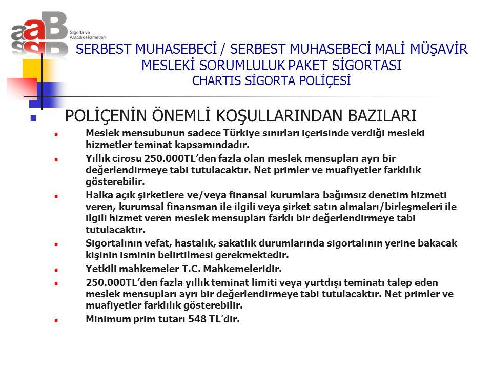  POLİÇENİN ÖNEMLİ KOŞULLARINDAN BAZILARI  Meslek mensubunun sadece Türkiye sınırları içerisinde verdiği mesleki hizmetler teminat kapsamındadır.  Y