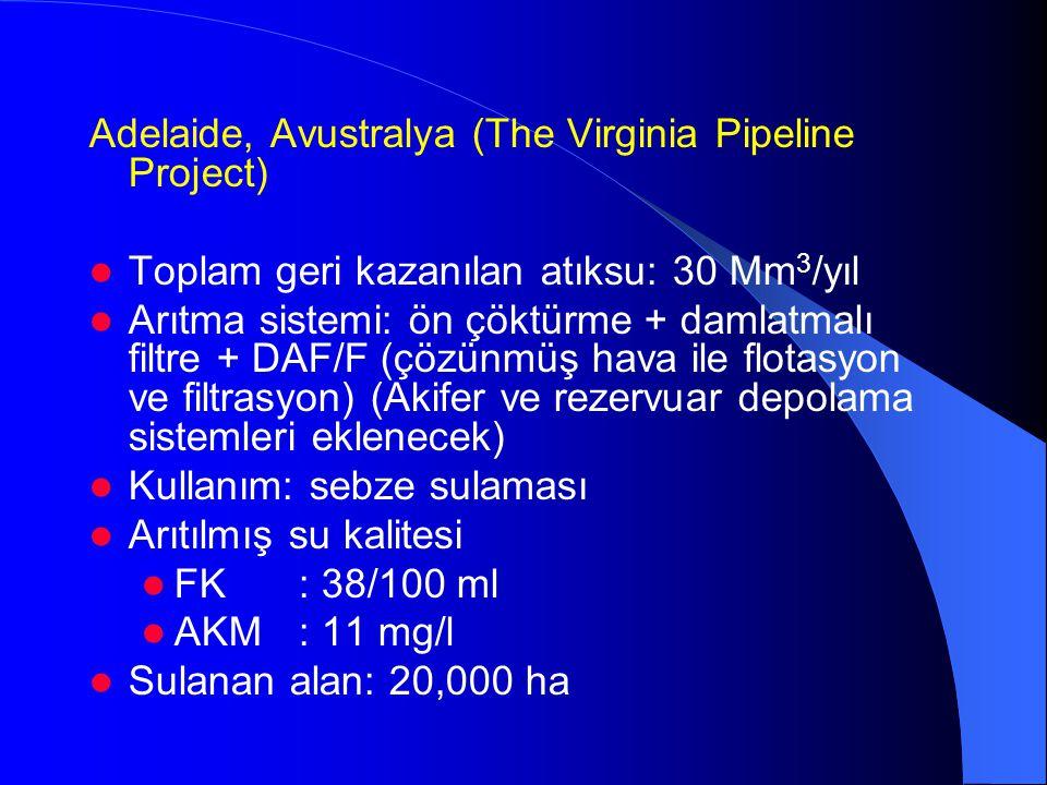 Adelaide, Avustralya (The Virginia Pipeline Project)  Toplam geri kazanılan atıksu: 30 Mm 3 /yıl  Arıtma sistemi: ön çöktürme + damlatmalı filtre +