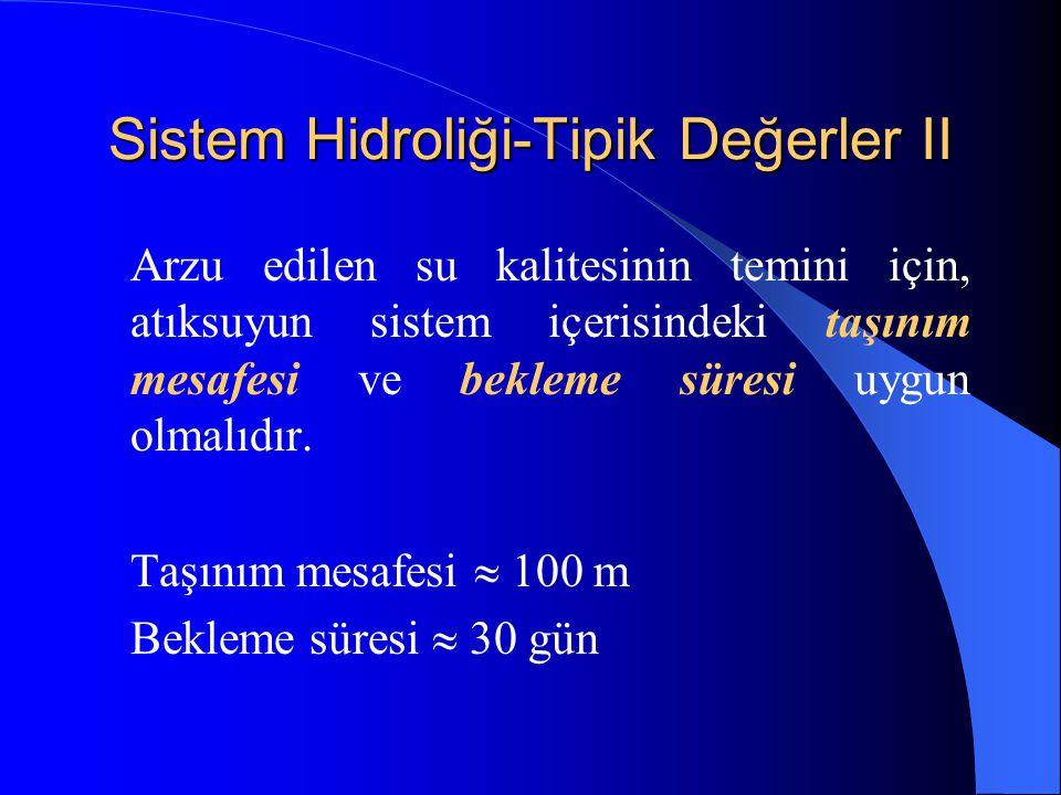 Sistem Hidroliği-Tipik Değerler II Arzu edilen su kalitesinin temini için, atıksuyun sistem içerisindeki taşınım mesafesi ve bekleme süresi uygun olma