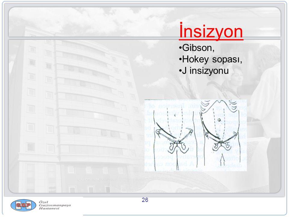 26 İnsizyon •Gibson, •Hokey sopası, •J insizyonu